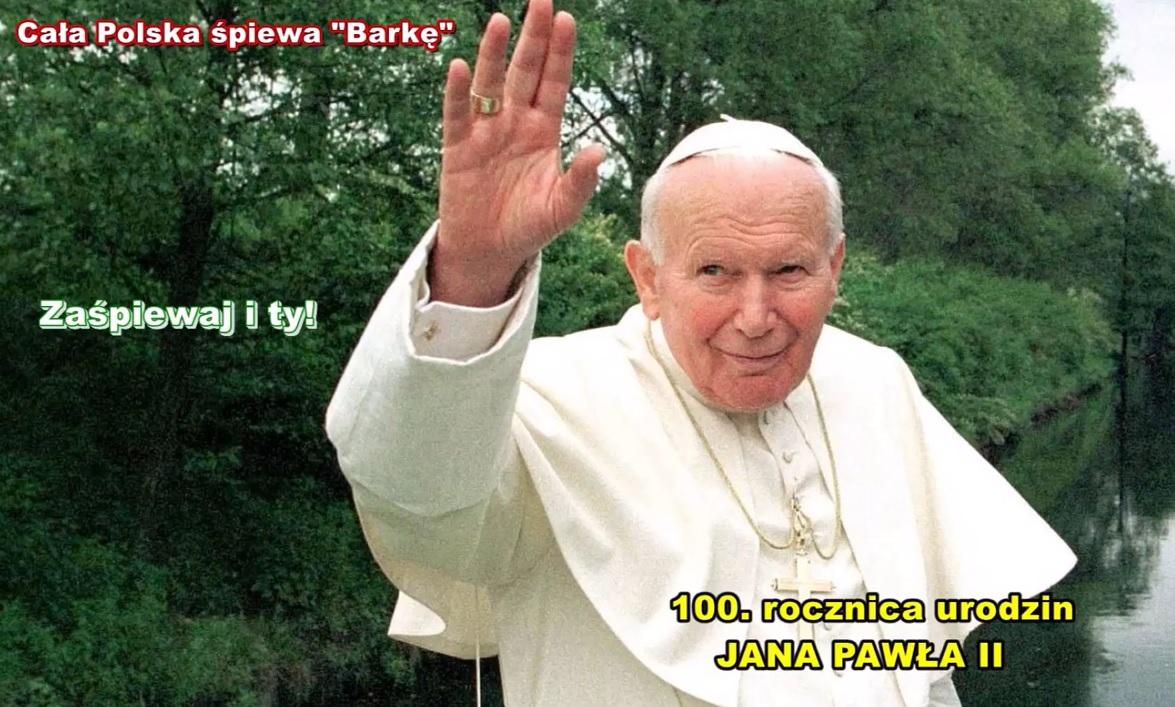 """Cała Polska śpiewa """"Barkę"""" w 100. rocznicę urodzin Jana Pawła II"""
