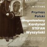 """Muzeum Miejskie w Tuchowie zaprasza na wystawę """"Prymas Polski Błogosławiony Kardynał Stefan Wyszyński znany i nieznany"""""""